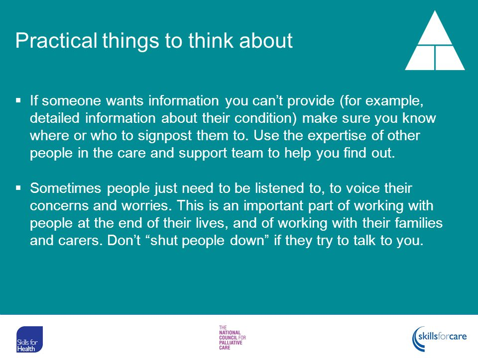 Practical things to think about  If someone wants information you can't provide (for example, detailed information about their condition) make sure y