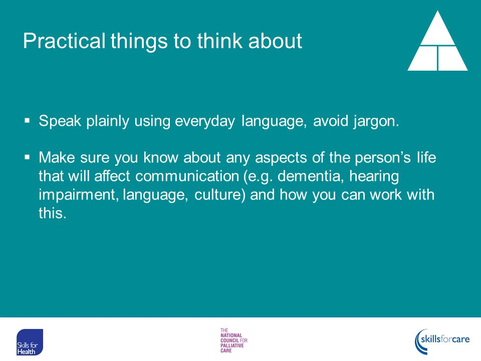 Practical things to think about  Speak plainly using everyday language, avoid jargon.