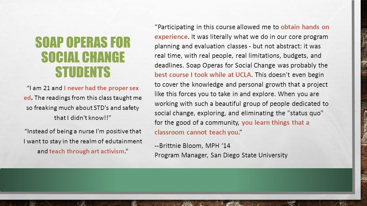 SOAP OPERAS FOR SOCIAL CHANGE STUDENTS Participating in this course allowed me to obtain hands on experience.
