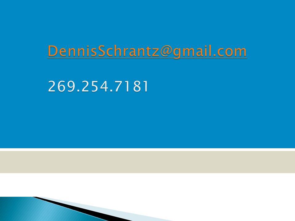 DennisSchrantz@gmail.com DennisSchrantz@gmail.com 269.254.7181 DennisSchrantz@gmail.com