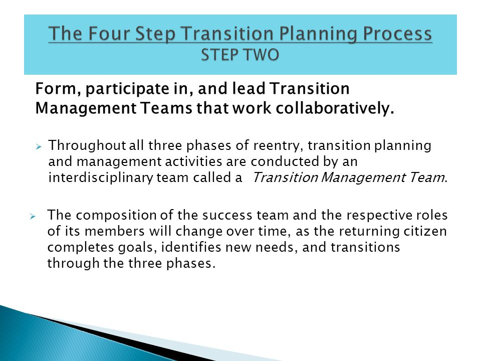 Form, participate in, and lead Transition Management Teams that work collaboratively.