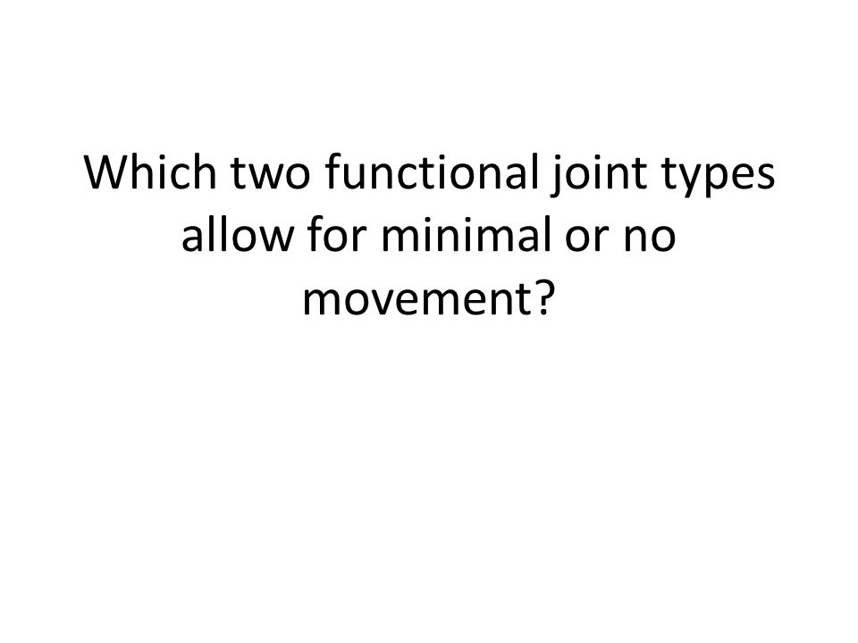 Which two functional joint types allow for minimal or no movement?