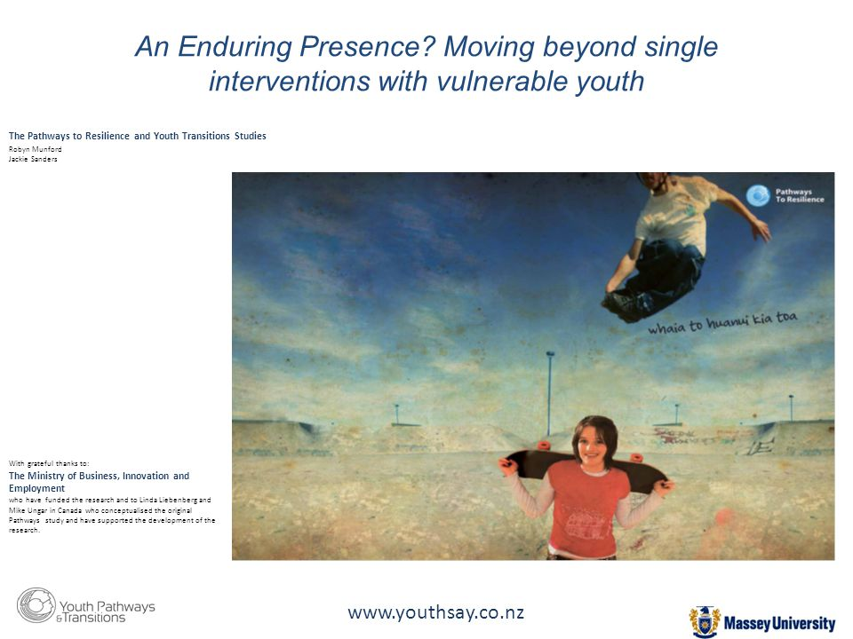 An Enduring Presence? Moving beyond single interventions with vulnerable youth With grateful thanks to: The Ministry of Business, Innovation and Emplo
