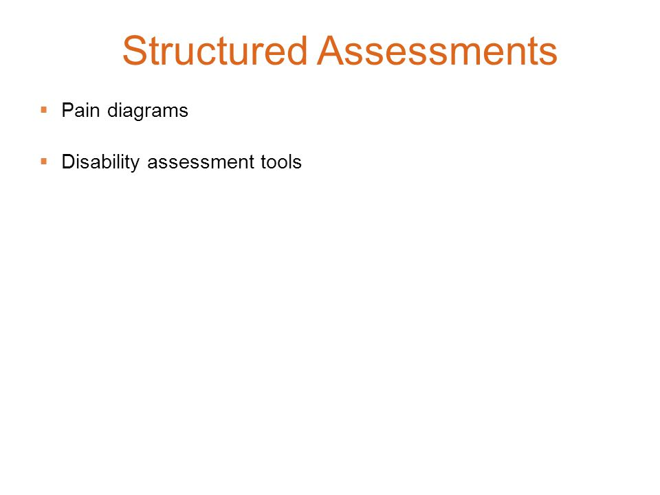  Pain diagrams  Disability assessment tools Structured Assessments