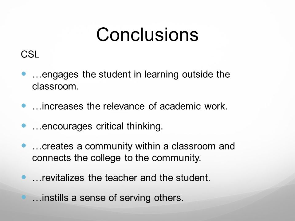 Conclusions CSL …engages the student in learning outside the classroom.
