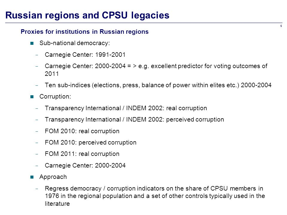6 Russian regions and CPSU legacies Proxies for institutions in Russian regions Sub-national democracy:  Carnegie Center: 1991-2001  Carnegie Center: 2000-2004 = > e.g.