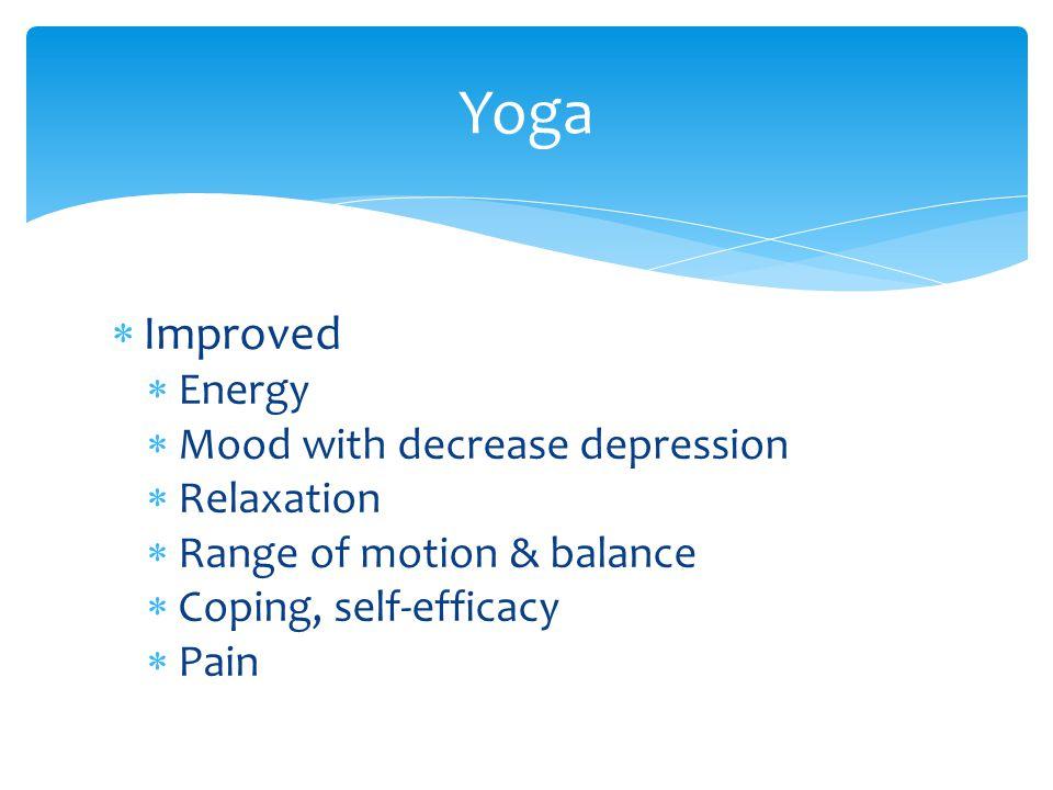  Improved  Energy  Mood with decrease depression  Relaxation  Range of motion & balance  Coping, self-efficacy  Pain Yoga