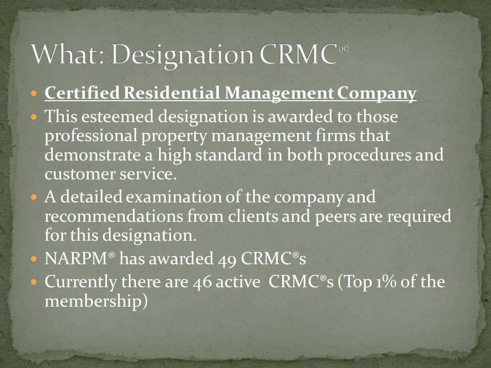 Certified Residential Management Company This esteemed designation is awarded to those professional property management firms that demonstrate a high standard in both procedures and customer service.