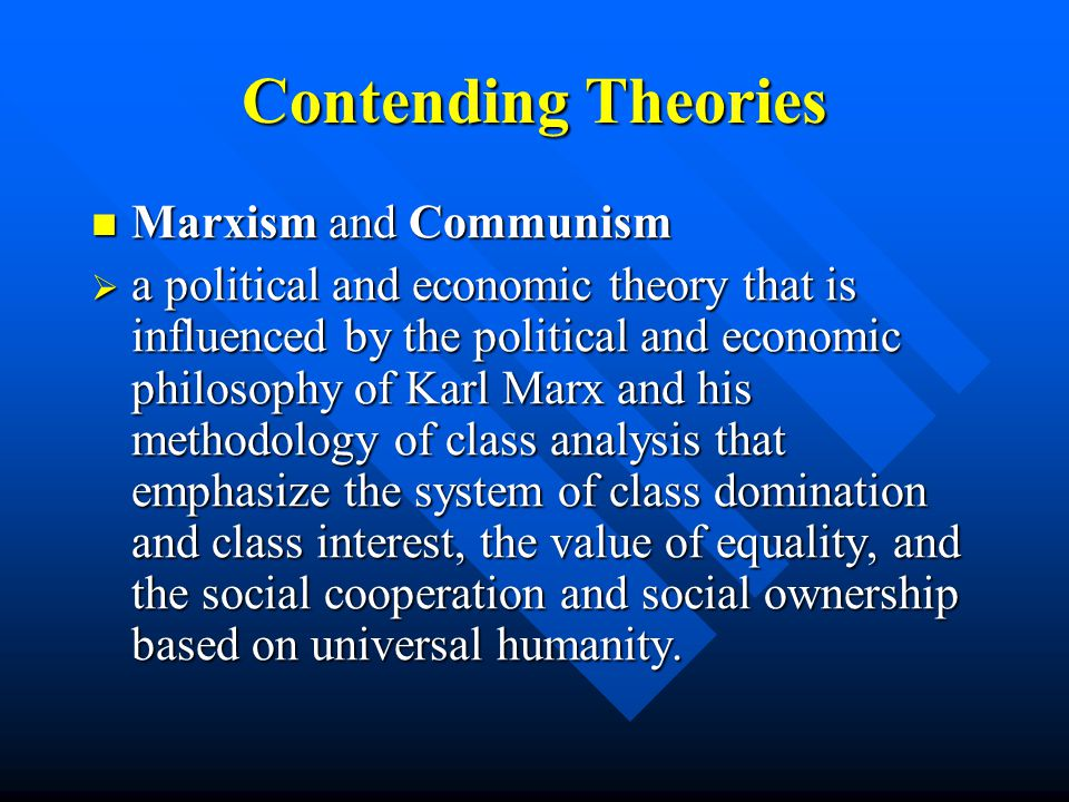 Contending Theories Liberalism/Capitalism Liberalism/Capitalism  a political and economic theory that emphasizes the freedom of the autonomous indivi