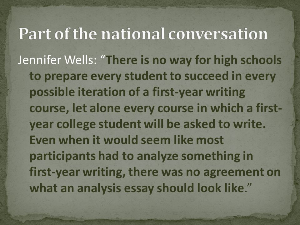 "Jennifer Wells: ""There is no way for high schools to prepare every student to succeed in every possible iteration of a first-year writing course, let"