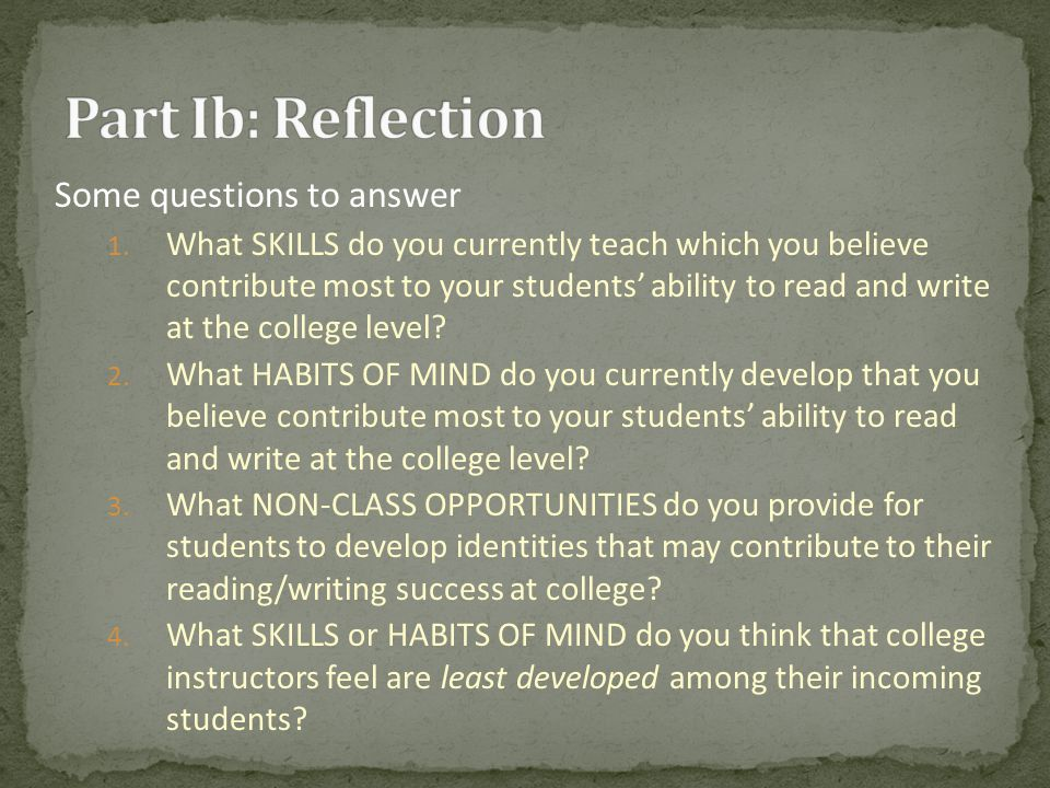 NCTE/WPA/NWP's Framework for Success in Postsecondary Writing identifies eight habits of mind essential for success in college writing: Curiosity Openness Engagement Creativity Persistence Responsibility Flexibility Metacognition