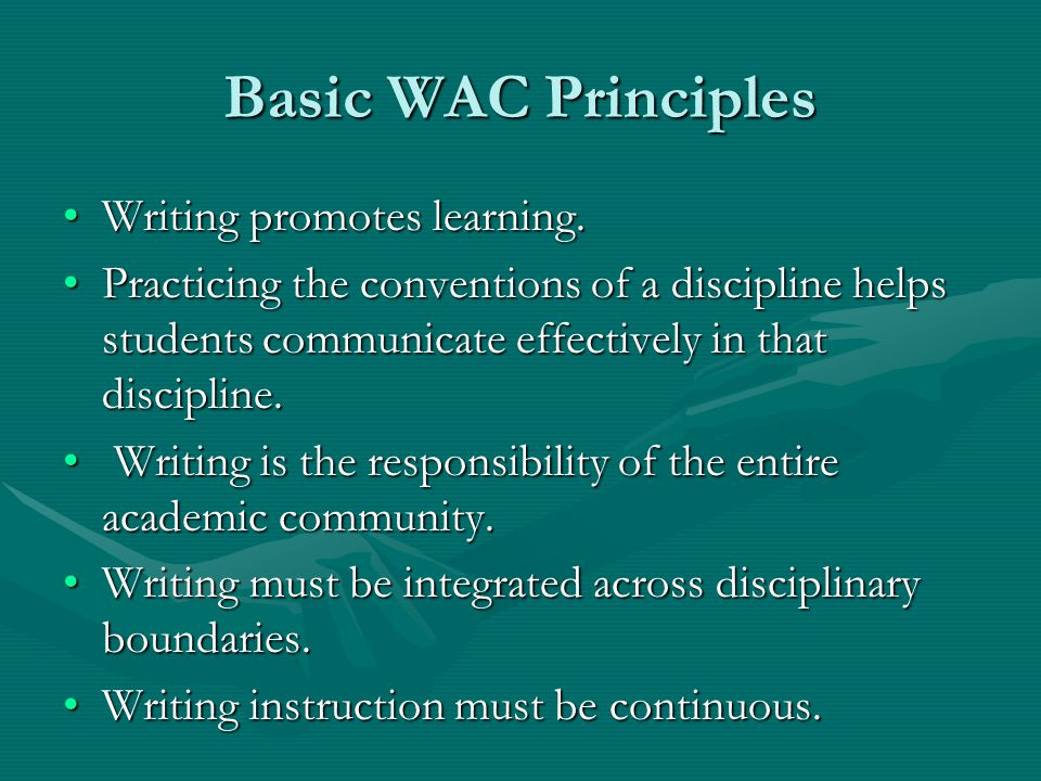 Basic WAC Principles Writing promotes learning.Writing promotes learning.