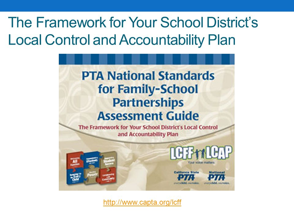 The Framework for Your School District's Local Control and Accountability Plan http://www.capta.org/lcff
