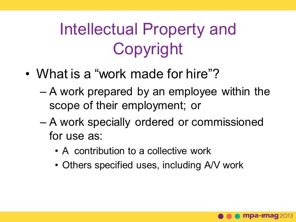 Intellectual Property and Copyright What is a work made for hire .