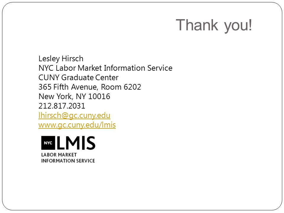 Lesley Hirsch NYC Labor Market Information Service CUNY Graduate Center 365 Fifth Avenue, Room 6202 New York, NY 10016 212.817.2031 lhirsch@gc.cuny.ed