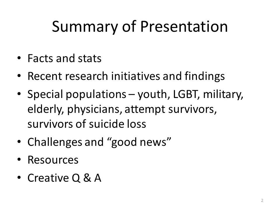 Summary of Presentation Facts and stats Recent research initiatives and findings Special populations – youth, LGBT, military, elderly, physicians, att
