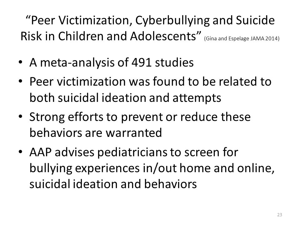 """Peer Victimization, Cyberbullying and Suicide Risk in Children and Adolescents"" (Gina and Espelage JAMA 2014) A meta-analysis of 491 studies Peer vic"