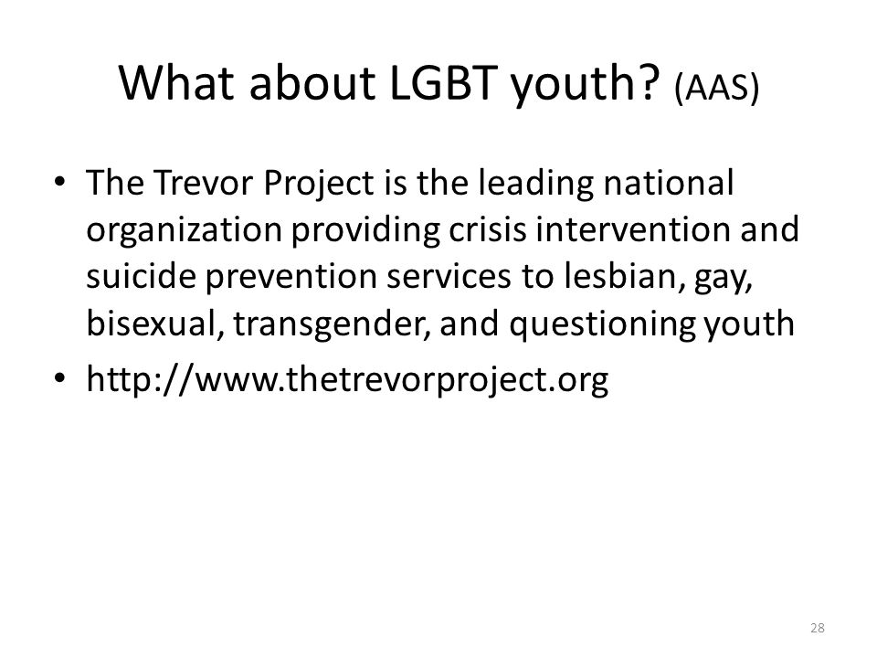 What about LGBT youth? (AAS) The Trevor Project is the leading national organization providing crisis intervention and suicide prevention services to