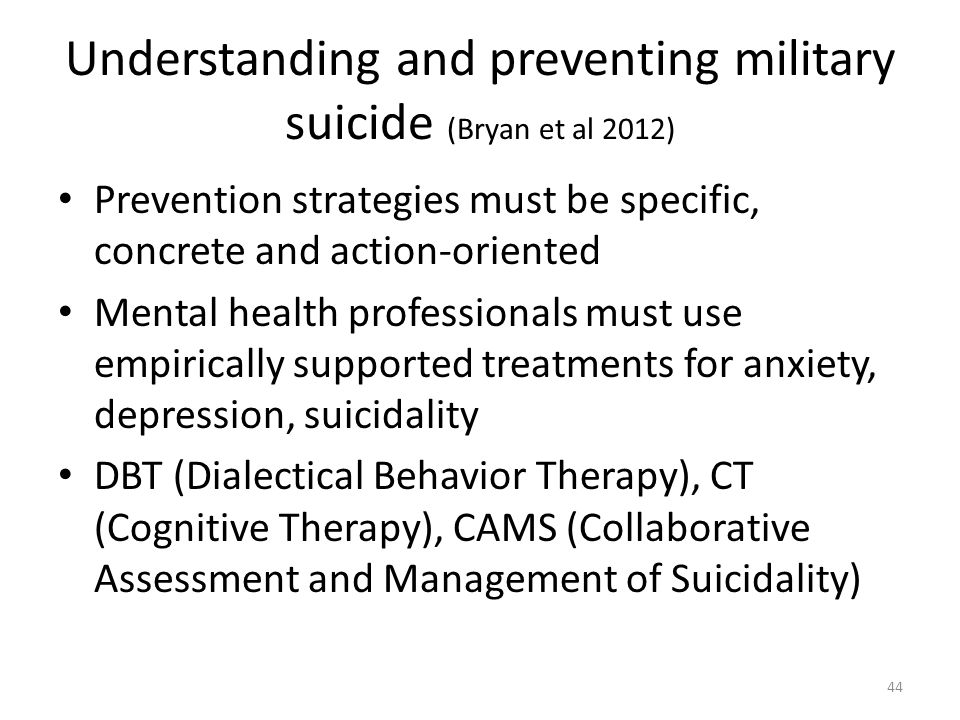 Understanding and preventing military suicide (Bryan et al 2012) Prevention strategies must be specific, concrete and action-oriented Mental health pr
