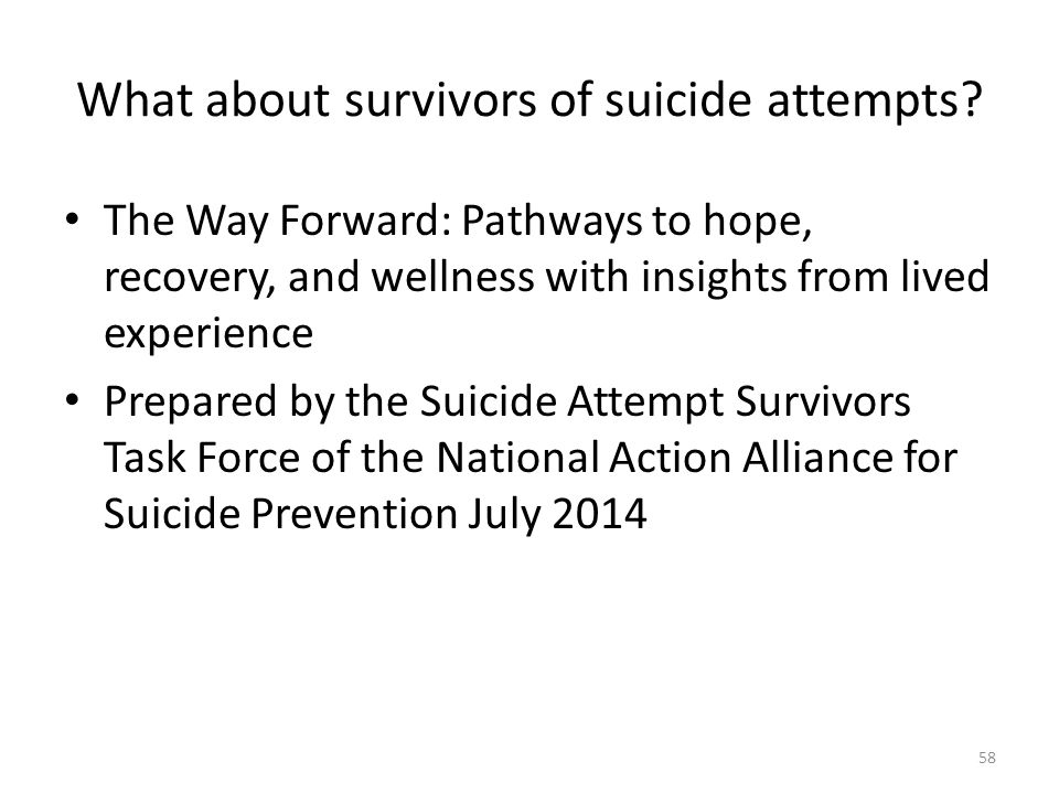 What about survivors of suicide attempts? The Way Forward: Pathways to hope, recovery, and wellness with insights from lived experience Prepared by th