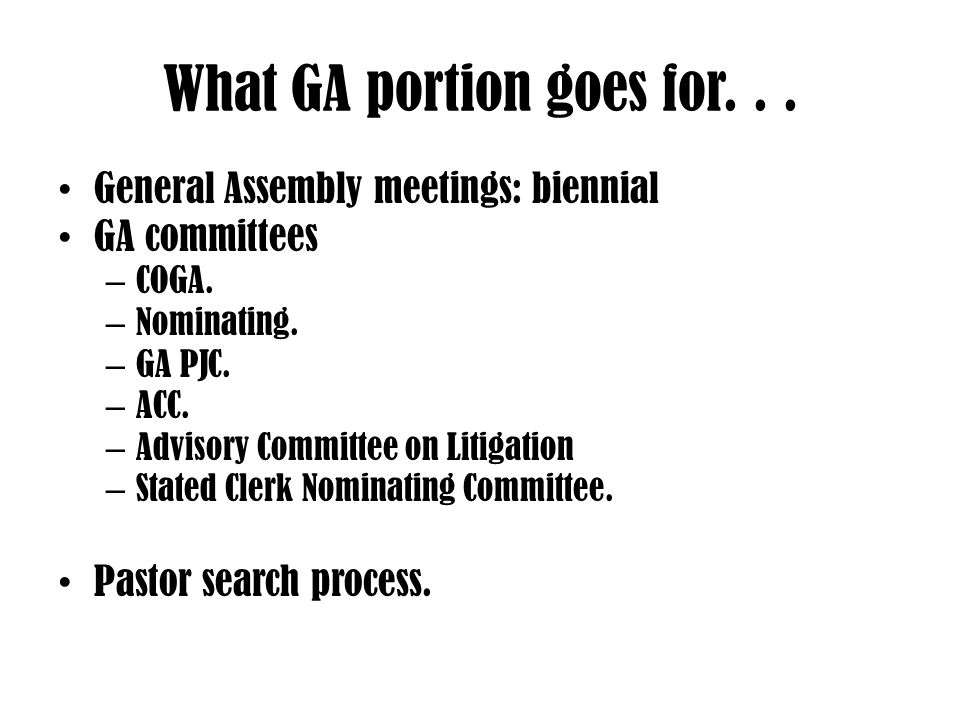 What GA portion goes for...General Assembly meetings: biennial GA committees – COGA.