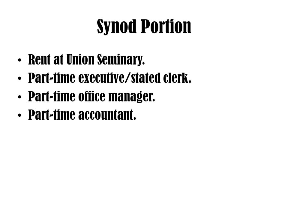 Synod Portion Rent at Union Seminary. Part-time executive/stated clerk. Part-time office manager. Part-time accountant.