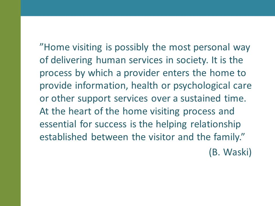 Home visiting is possibly the most personal way of delivering human services in society.