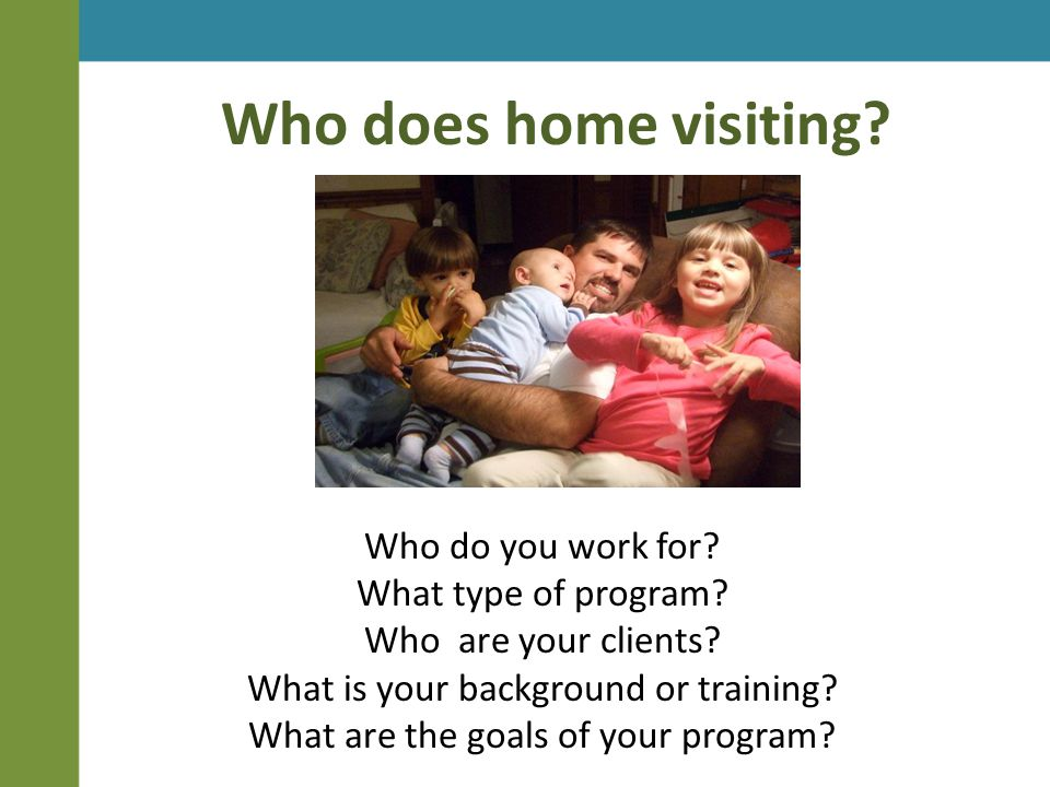 Who does home visiting. Who do you work for. What type of program.