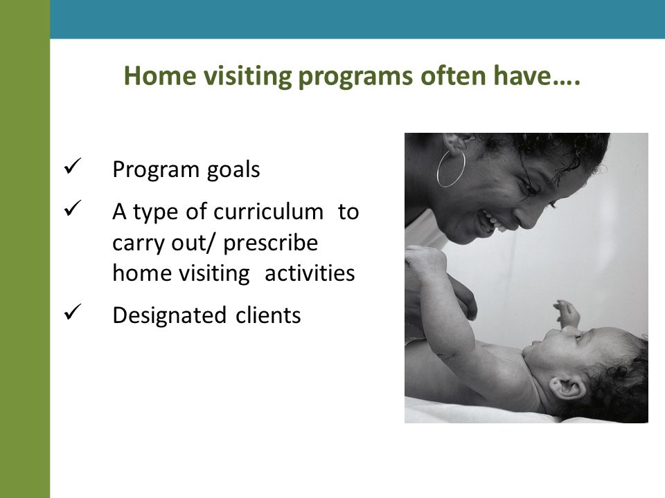 Home visiting programs often have….