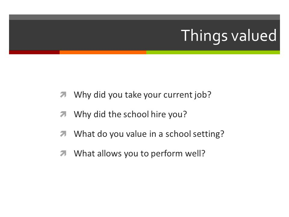 Things valued  Why did you take your current job.