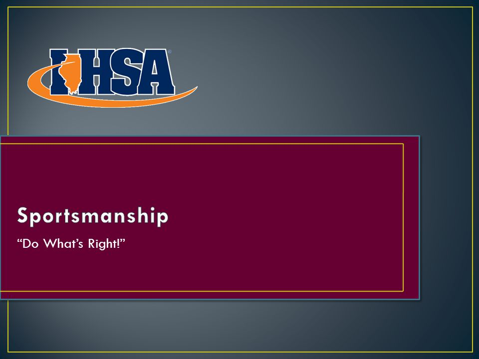 The Do What's Right! Program builds upon the IHSA's current efforts to promote and recognize sportsmanship within our teams, schools and communities.
