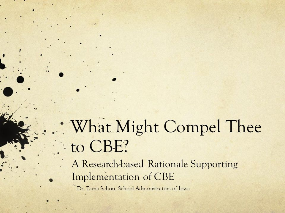 What Might Compel Thee to CBE.A Research-based Rationale Supporting Implementation of CBE ~ Dr.