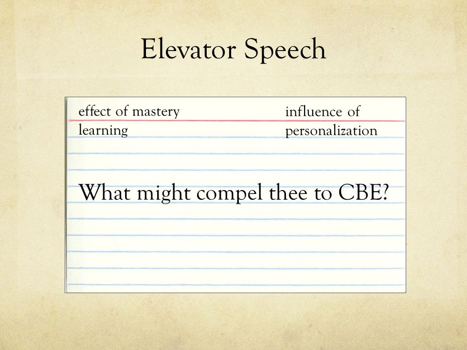Elevator Speech What might compel thee to CBE.