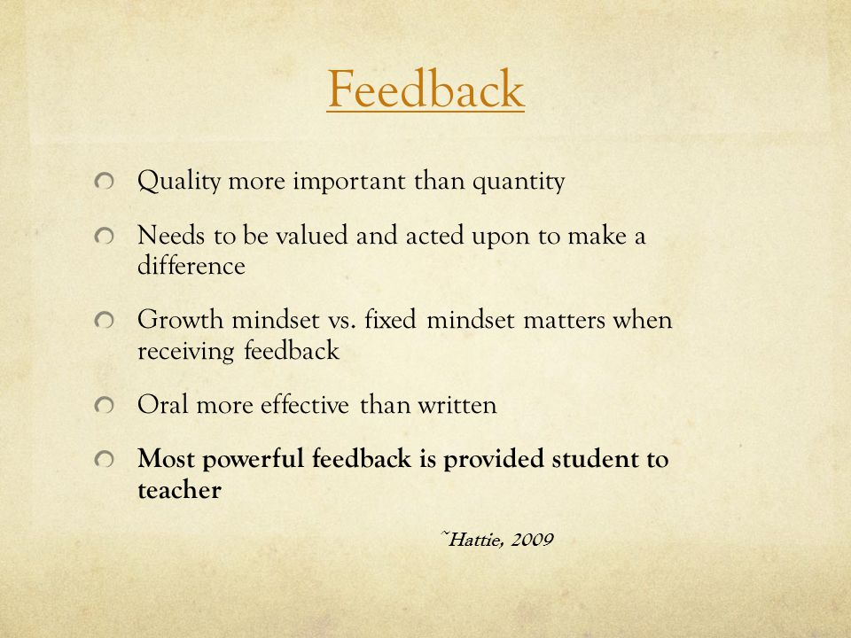Feedback Quality more important than quantity Needs to be valued and acted upon to make a difference Growth mindset vs.