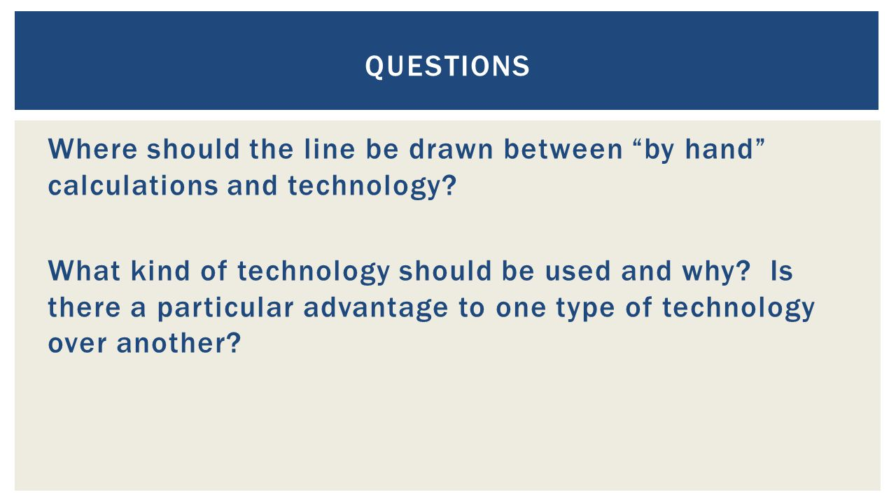 Where should the line be drawn between by hand calculations and technology.