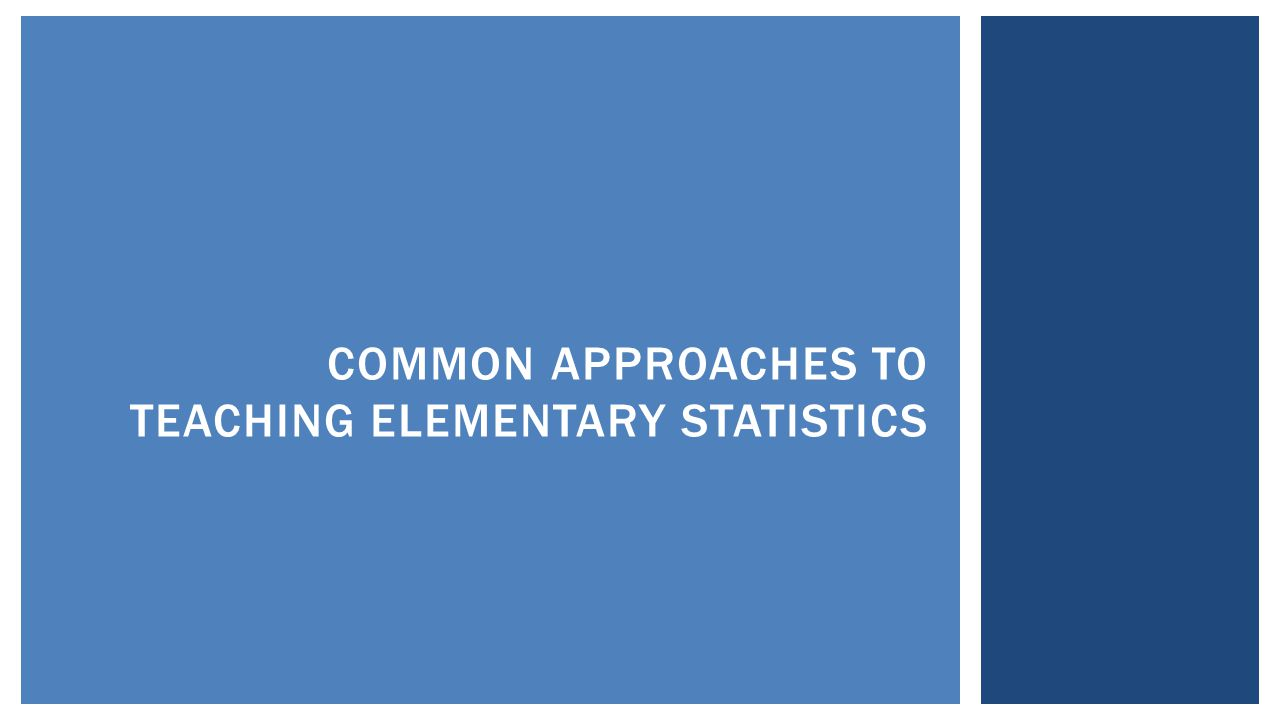 COMMON APPROACHES TO TEACHING ELEMENTARY STATISTICS