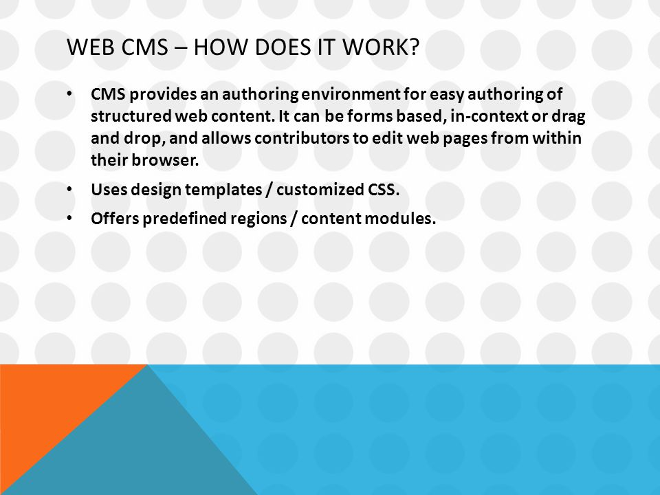 WEB CMS – HOW DOES IT WORK? CMS provides an authoring environment for easy authoring of structured web content. It can be forms based, in-context or d