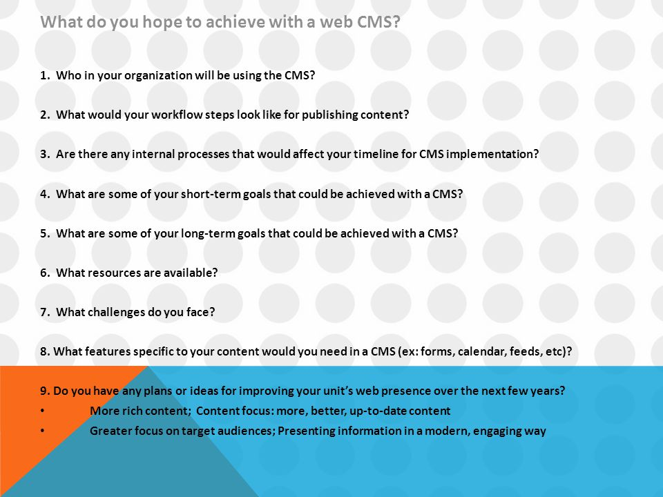 What do you hope to achieve with a web CMS.1. Who in your organization will be using the CMS.
