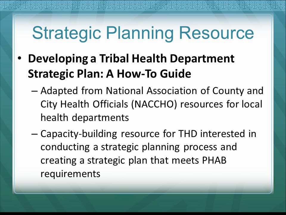 Strategic Planning Resource Developing a Tribal Health Department Strategic Plan: A How-To Guide – Adapted from National Association of County and Cit