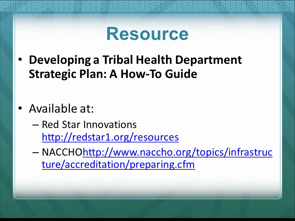 Resource Developing a Tribal Health Department Strategic Plan: A How-To Guide Available at: – Red Star Innovations http://redstar1.org/resources http: