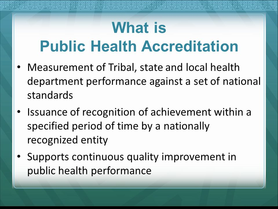 What is Public Health Accreditation Measurement of Tribal, state and local health department performance against a set of national standards Issuance