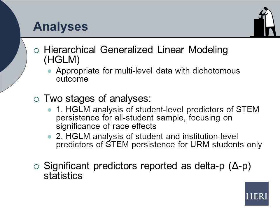 Analyses  Hierarchical Generalized Linear Modeling (HGLM) Appropriate for multi-level data with dichotomous outcome  Two stages of analyses: 1.