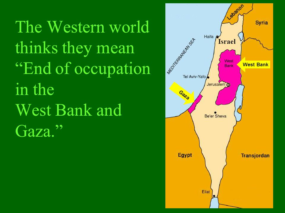 "The Western world thinks they mean ""End of occupation in the West Bank and Gaza."" West Bank Gaza Israel"