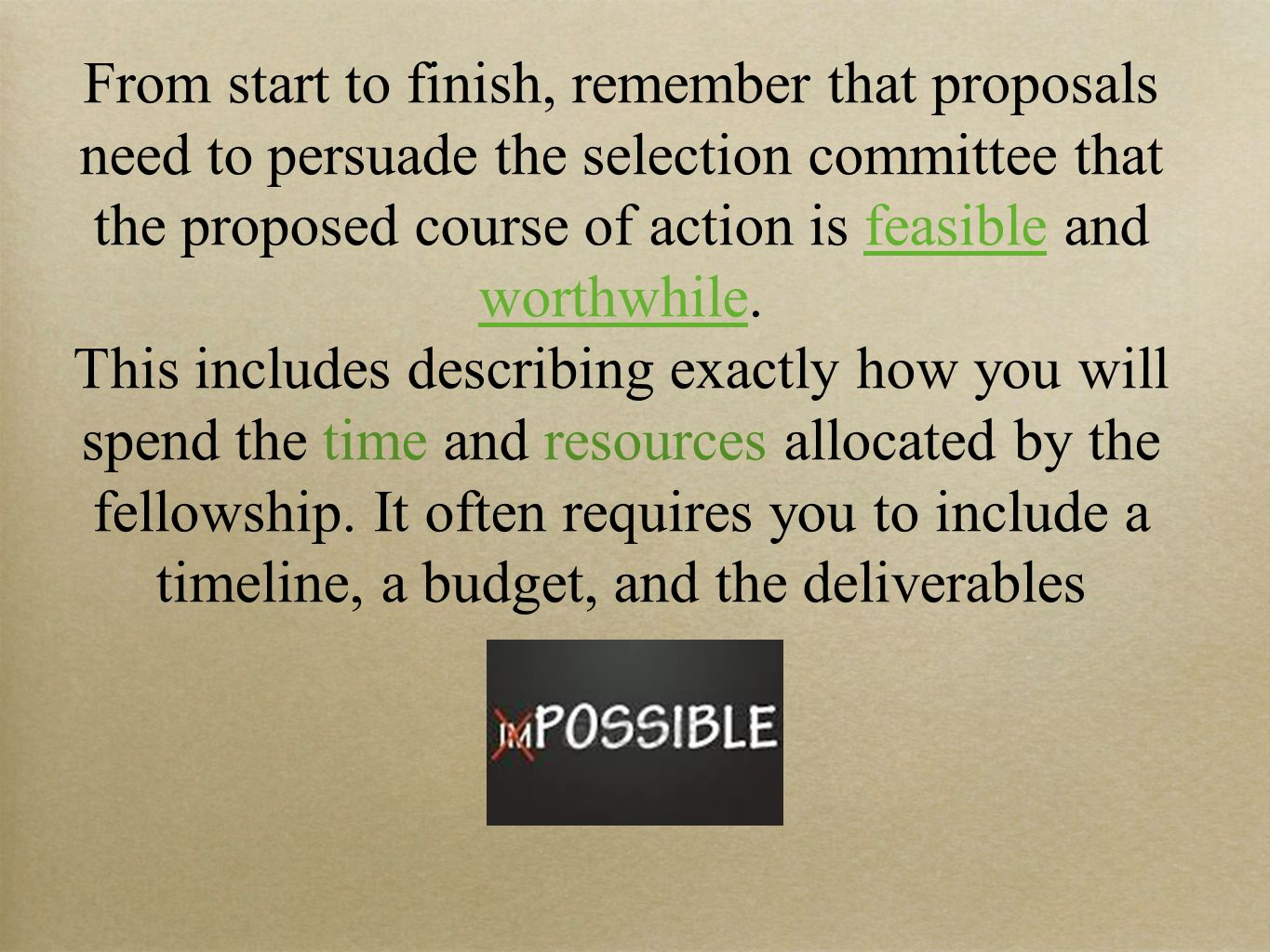 From start to finish, remember that proposals need to persuade the selection committee that the proposed course of action is feasible and worthwhile.