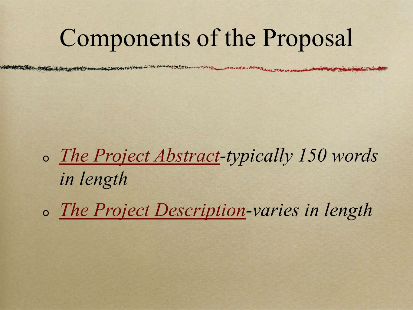 Components of the Proposal The Project Abstract-typically 150 words in length The Project Description-varies in length