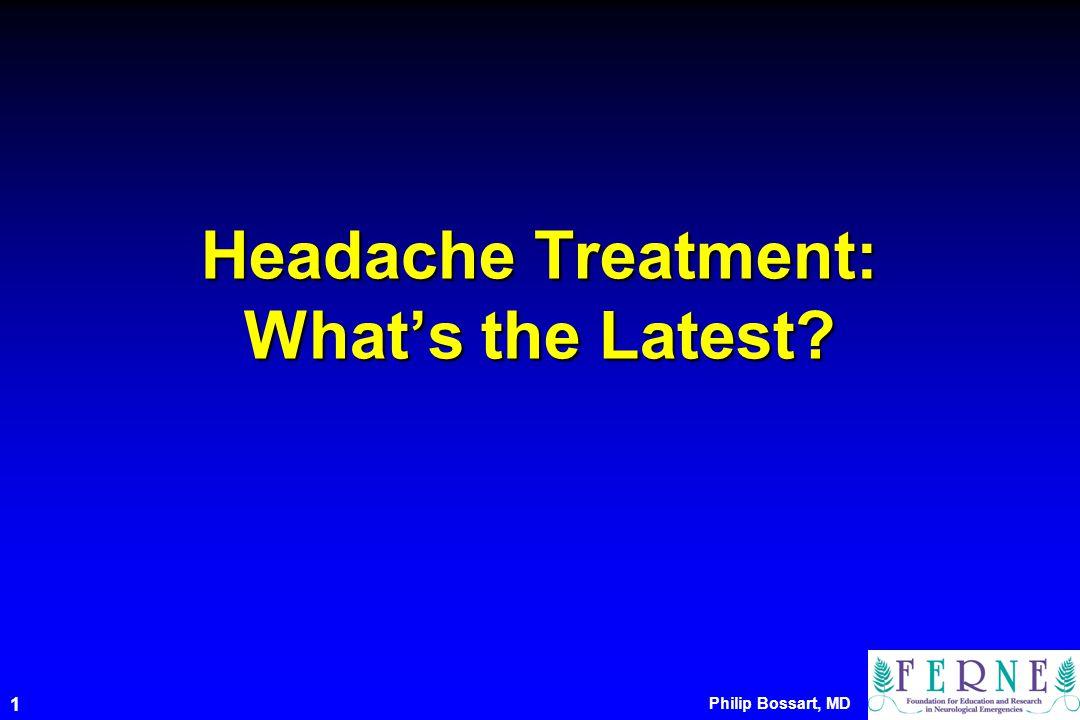 Philip Bossart, MD 1 Headache Treatment: What's the Latest?