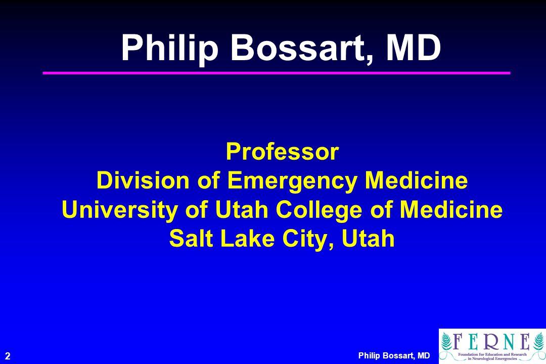 Philip Bossart, MD 2 Professor Division of Emergency Medicine University of Utah College of Medicine Salt Lake City, Utah