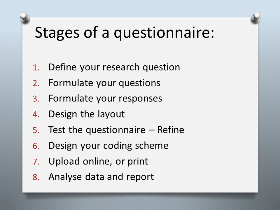 Stages of a questionnaire: 1. Define your research question 2.