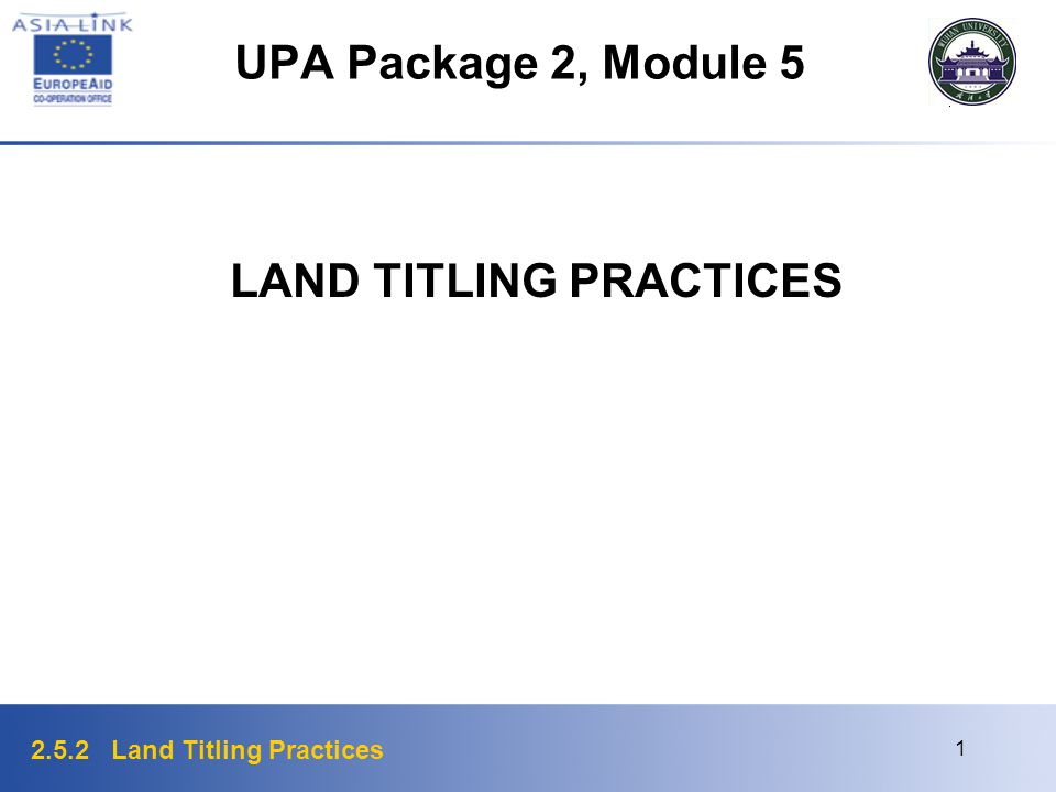 2.5.2 Land Titling Practices 1 UPA Package 2, Module 5 LAND TITLING PRACTICES