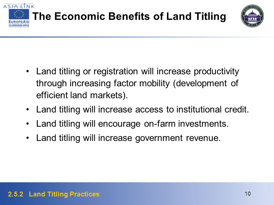 2.5.2 Land Titling Practices 10 The Economic Benefits of Land Titling Land titling or registration will increase productivity through increasing facto